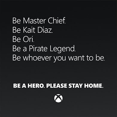 Above the Xbox logo, white text on a black background reading Be Master Chief. Be Kait Diaz. Be Ori. Be a Pirate Legend. Be whoever you want to be. Be a hero. Please stay home.